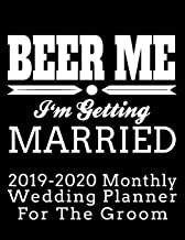 Beer Me I'm Getting Married 2019-2020 Monthly Wedding Planner For The Groom: Practical Wedding Planning for the Groom (Groom's Wedding Organizer and Calendar)