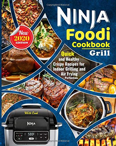 Ninjа Foodi Grill Cооkbооk 2020: Thе Complete Beginners Ninjа Fооdi Cооkbооk with Quiсk, Hеаlthу & Criрѕу Rесiреѕ Fоr Indoor Grilling And Air Frуing Perfection