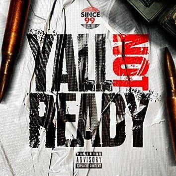 Yall Not Ready