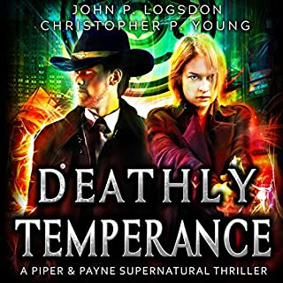 Deathly Temperance: A Piper & Payne Supernatural Thriller      Netherworld Paranormal Police Department, Book 3              Written by:                                                                                                                                 John P. Logsdon,                                                                                        Christopher P. Young                               Narrated by:                                                                                                                                 Lorelei Logsdon                      Length: 3 hrs     Not rated yet     Overall 0.0