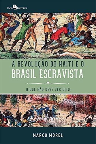 A Revolução do Haiti e o Brasil escravista: O que não deve ser dito