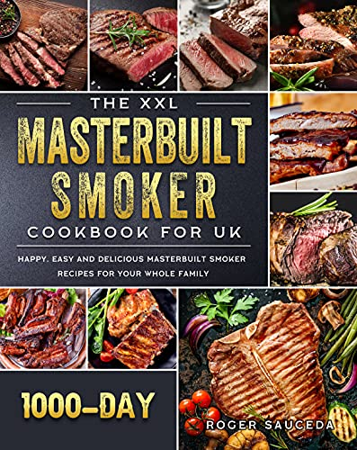 The XXL Masterbuilt Smoker Cookbook for UK: 1000-Day Happy, Easy and Delicious Masterbuilt Smoker Recipes for Your Whole Family (English Edition)