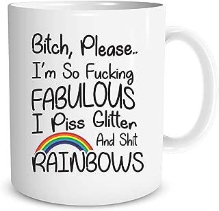Bitch, Please I'm So Fucking Fabulous I Piss Glitter and Shit Rainbows - Funny Gift - 11oz Ceramic Coffee Mug By Funnwear