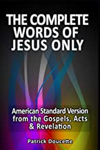 The Complete Words of Jesus Only – American Standard Version from the Gospels, Acts & Revelation