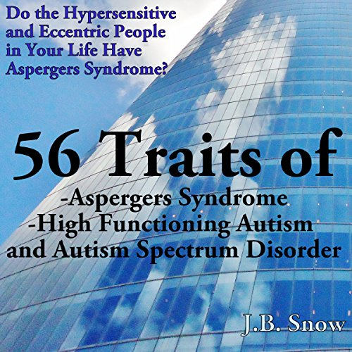 56 Traits of Aspergers Syndrome, High Functioning Autism, and Autism Spectrum Disorders audiobook cover art