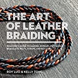 The Art of Leather Braiding: Beginner's Guide to Making Jewelry, Pendants, Bracelets, Belts, Straps, and Key...
