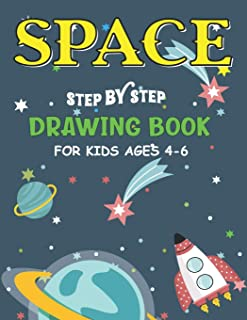 Space Step by Step Drawing Book for Kids Ages 4-6: Explore, Fun with Learn... How To Draw Planets, Stars, Astronauts, Spac...