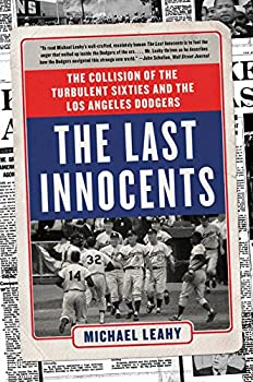 The Last Innocents  The Collision of the Turbulent Sixties and the Los Angeles Dodgers