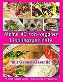 Meine 40 roh-veganen Lieblingsgerichte: mit Genussgarantie