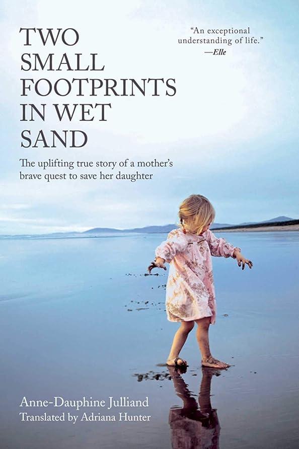 と組む終わり共感するTwo Small Footprints in Wet Sand: The Uplifting True Story of a Mother's Brave Quest to Save Her Daughter (English Edition)