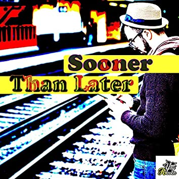 Sooner Than Later (feat. Liam Thomas)