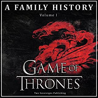 Game of Thrones: A Family History     Book of Thrones, Volume 1              By:                                                                                                                                 Two Sovereigns Publishing                               Narrated by:                                                                                                                                 Steven Myles                      Length: 1 hr and 15 mins     22 ratings     Overall 3.9