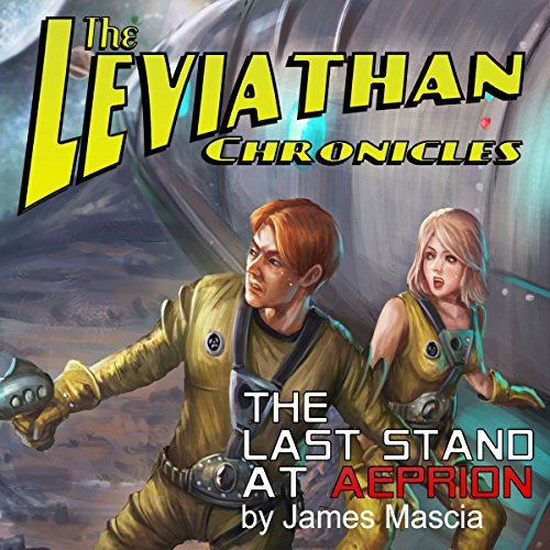 The Leviathan Chronicles: The Last Stand at Aeprion Audiobook By James Mascia cover art