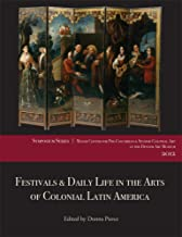 Festivals and Daily Life in the Arts of Colonial Latin America, 1492–1850: Papers from the 2012 Mayer Center Symposium at the Denver Art Museum