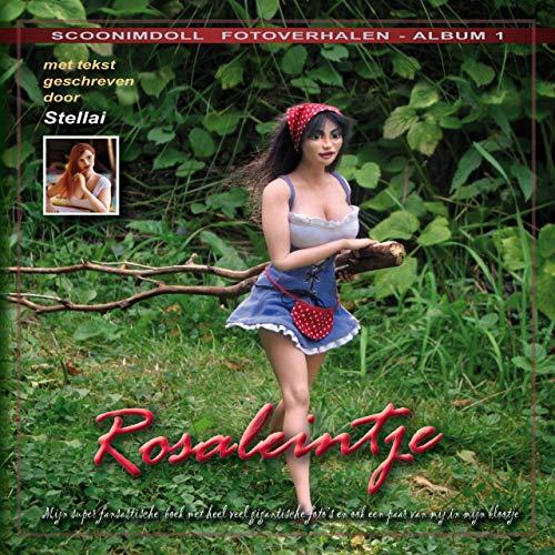 Rosaleintje : Mijn super fantastische boek met heel veel gigantische foto's en ook een paar van mij in mijn blootje (ScoonimDoll fotoverhalen Book 1)