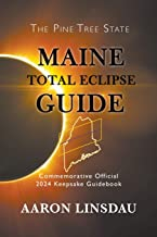 Maine Total Eclipse Guide: Official Commemorative 2024 Keepsake Guidebook (2024 Total Eclipse State Guide Series)