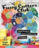 Fussy Cutters Club: A Boot Camp for Mastering Fabric Play—14 Projects