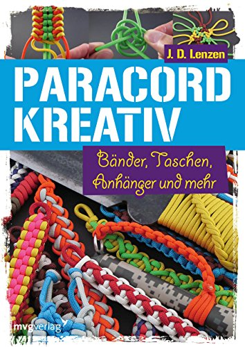 Paracord kreativ: Bänder, Taschen, Anhänger und mehr