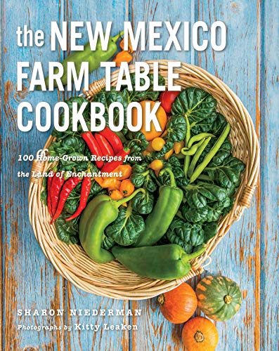 The New Mexico Farm Table Cookbook: 100 Homegrown Recipes from the Land of Enchantment (The Farm Table Cookbook)