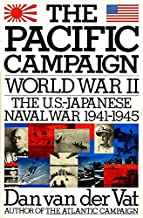 Pacific Campaign: World War II--The U.S.-Japanese Naval War 1941-1945