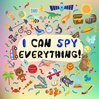 I CAN SPY EVERYTHING: Guessing Game Book For Kids | Learn Alphabet - Perfect A Fun Puzzle Book for 2-6 Years Old Children...