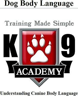 K9 Academy: Dog Body Language: Understanding Canine Body Language Training Made Simple