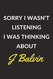 Sorry I Wasn't Listening I Was Thinking About J Balvin: J Balvin Journal Notebook to Write Down Things, Take Notes, Record...
