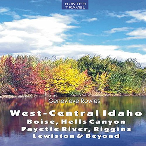 West-Central Idaho - Boise, Hells Canyon, Payette River, Riggins, Lewiston & Beyond audiobook cover art