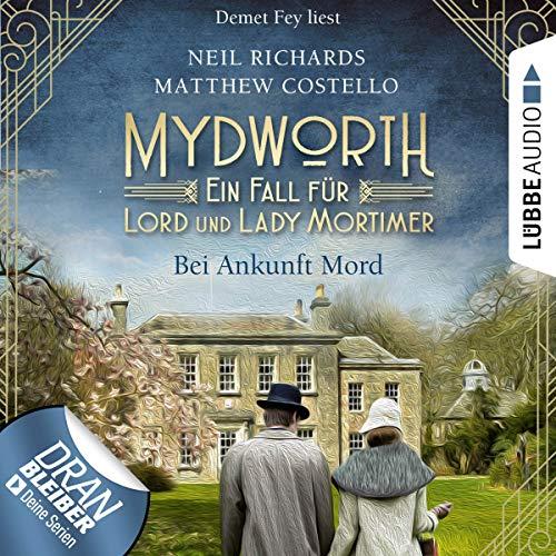 Bei Ankunft Mord: Mydworth - Ein Fall für Lord und Lady Mortimer 1