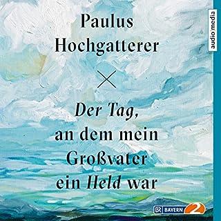 Der Tag, an dem mein Großvater ein Held war                   Autor:                                                                                                                                 Paulus Hochgatterer                               Sprecher:                                                                                                                                 Valery Tscheplanowa                      Spieldauer: 2 Std. und 38 Min.     24 Bewertungen     Gesamt 4,4