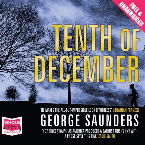 Tenth of December                   By:                                                                                                                                 George Saunders                               Narrated by:                                                                                                                                 George Saunders                      Length: 5 hrs and 40 mins     4 ratings     Overall 3.3