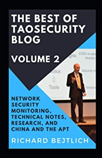 The Best of TaoSecurity Blog, Volume 2: Network Security Monitoring, Technical Notes, Research, and China and the Advanced...