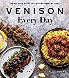 Venison Every Day: The No-Fuss Guide to...