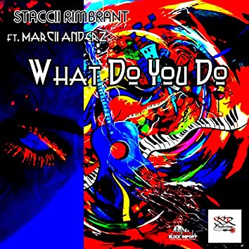 What Do You Do (feat. Marccii Anderz)