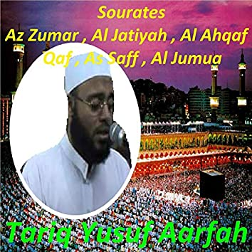 Sourates Az Zumar, Al Jatiyah, Al Ahqaf, Qaf, As Saff, Al Jumua (Quran)