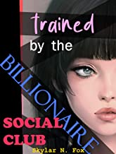 Trained by the Billionaire Social Club (Feminized by the Social Club Book 2) (English Edition)