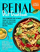 Renal Diet Cookbook: The Complete and Ultimate Guide To Discover New and Delicious Kidney-Friendly Receipes for Easy Meal Ideas to Managing Kidney Disease and Avoiding Dialysis