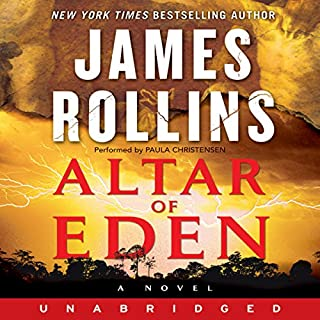 Altar of Eden     A Novel              By:                                                                                                                                 James Rollins                               Narrated by:                                                                                                                                 Paula Christensen                      Length: 11 hrs and 32 mins     565 ratings     Overall 4.1