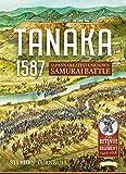 Tanaka 1587: Japan'S Greatest Unknown Samurai Battle (Retinue to Regiment)