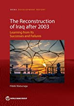 The Reconstruction of Iraq After 2003: Learning from Its Successes and Failures (MENA Development Report)