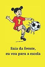 Caderno de Futebol para Rapariga: Saia da Frente Eu Vou Para a Escola | Regresso as Aulas | Caderno Escola Primaria Para A...