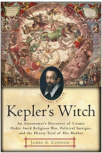 Kepler's Witch: An Astronomer's Discovery of Cosmic Order...