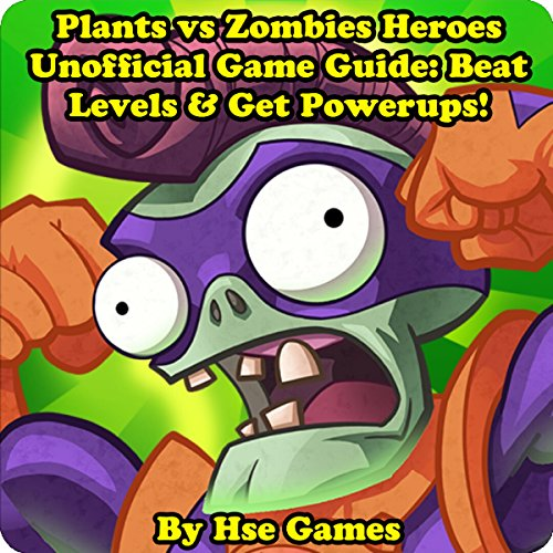 Plants vs Zombies Heroes Unofficial Game Guide: Beat Levels & Get Powerups! audiobook cover art