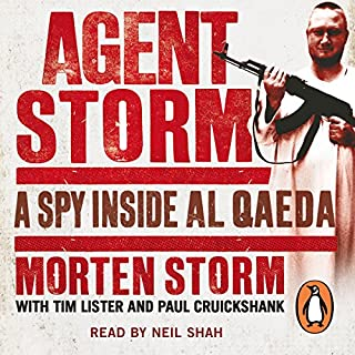 Agent Storm     My Life Inside al-Qaeda              By:                                                                                                                                 Tim Lister,                                                                                        Morten Storm,                                                                                        Paul Cruickshank                               Narrated by:                                                                                                                                 Neil Shah                      Length: 12 hrs and 38 mins     90 ratings     Overall 4.6