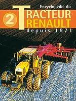 Encyclopédie du Tracteur Renault - Tome 2, depuis 1971 de Jacques Gouet