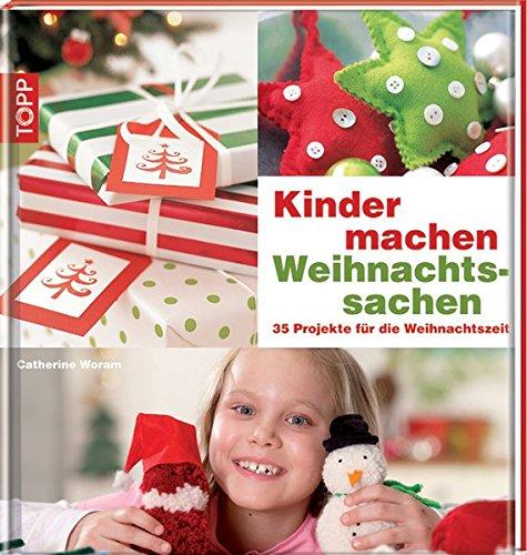 Kinder machen Weihnachtssachen: 35 Projekte für die Weihnachtszeit