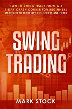 Swing Trading: How to swing trade from A-Z, 7-day crash course for beginners, strategies to trade options, stocks and Forex