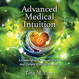 Advanced Medical Intuition     Six Underlying Causes of Illness and Unique Healing Methods              By:                                                                                                                                 Tina M. Zion                               Narrated by:                                                                                                                                 Natalie Naudus                      Length: 11 hrs and 10 mins     9 ratings     Overall 4.7