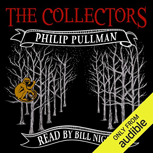 The Collectors                   By:                                                                                                                                 Philip Pullman                               Narrated by:                                                                                                                                 Bill Nighy                      Length: 32 mins     2,855 ratings     Overall 4.0