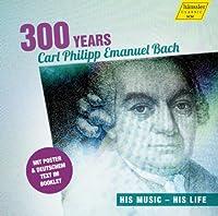 C.P.E.バッハ生誕300周年記念盤 (300 years Carl Philipp Emanuel Bach ~ His Music - His Life) [輸入盤]
